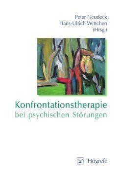 Konfrontationstherapie bei psychischen Störungen von Neudeck,  Peter, Wittchen,  Hans U