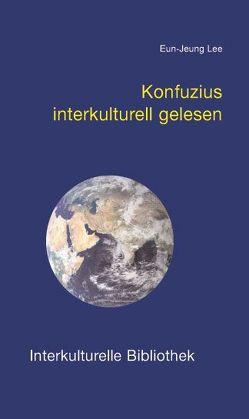 Konfuzius interkulturell gelesen von Lee,  Eun-Jeung