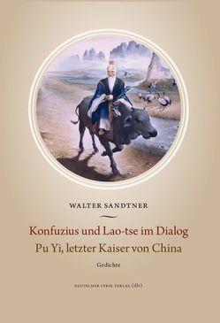 Konfuzius und Lao-Tse im Dialog · Pu Yi, letzter Kaiser von China von Sandtner,  Walter