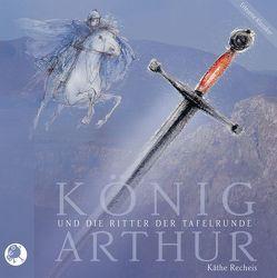 König Arthur und die Ritter der Tafelrunde von Recheis,  Käthe, Steck,  Johannes