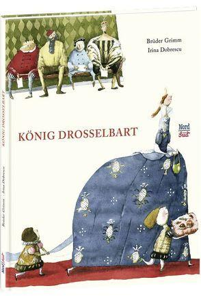König Drosselbart von Dobrescu,  Irina, Grimm,  Jacob, Grimm,  Wilhelm