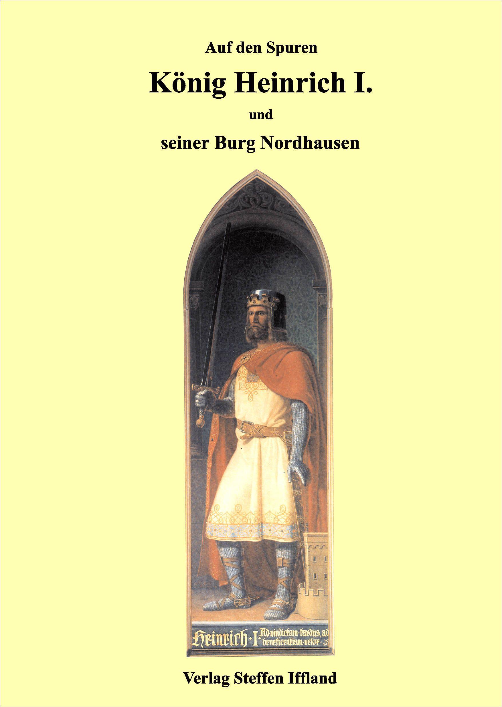Dr Heinrich Nordhausen könig heinrich i und seine burg in nordhausen götze bernd kö