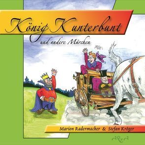 König Kunterbunt von Kröger,  Stefan, Radermacher,  Marion