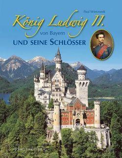 König Ludwig II. von Bayern und seine Schlösser von Wietzorek,  Paul