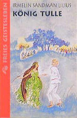 König Tulle von Kicherer,  Birgitta, Sandman Lilius,  Irmelin