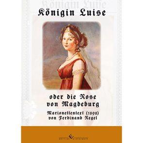 Königin Luise oder die Rose von Magdeburg von Richter,  Johannes