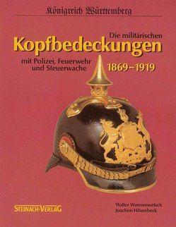 Königreich Württemberg – Die militärischen Kopfbedeckungen 1869-1919 von Hilsenbeck,  Joachim, Wannenwetsch,  Walter