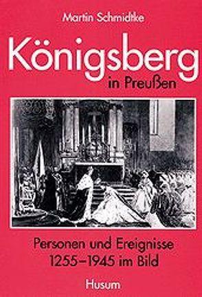 Königsberg in Preußen von Schmidtke,  Martin
