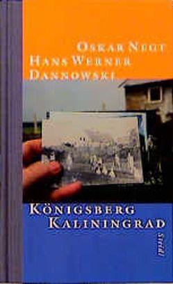 Königsberg – Kaliningrad von Dannowski,  Hans W, Negt,  Oskar