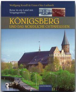 Königsberg und das nördliche Ostpreußen von Korall,  Wolfgang, Luthardt,  Ernst O