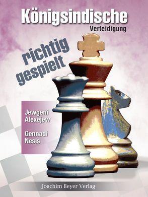 Königsindische Verteidigung – richtig gespielt von Alexejew,  Jewgeni, Nesis,  Gennadi