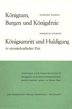 Königtum, Burgen und Königsfreie. Königsumritt und Huldigungen in ottonisch-salischer Zeit von Baaken,  Gerhard, Schmidt,  Roderich