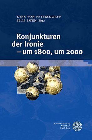 Konjunkturen der Ironie – um 1800, um 2000 von Ewen,  Jens, Petersdorff,  Dirk von