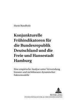 Konjunkturelle Frühindikatoren für die Bundesrepublik Deutschland und die Freie und Hansestadt Hamburg von Bandholz,  Harm