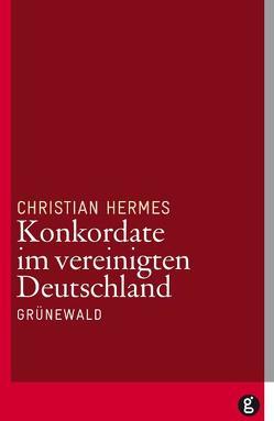 Konkordate im vereinigten Deutschland von Hermes,  Christian