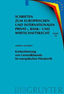 Konkretisierung von Generalklauseln im europäischen Privatrecht von Schmidt,  Martin