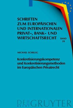 Konkretisierungskompetenz und Konkretisierungsmethoden im Europäischen Privatrecht von Schillig,  Michael