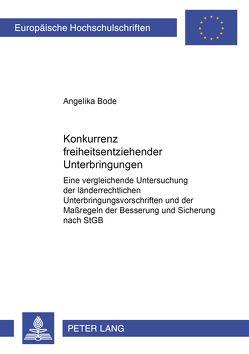 Konkurrenz freiheitsentziehender Unterbringungen von Bode,  Angelika