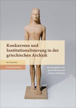 Konkurrenz und Institutionalisierung in der griechischen Archaik von Meister,  Jan Bernhard, Seelentag,  Gunnar