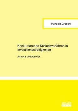 Konkurrierende Schiedsverfahren in Investitionsstreitigkeiten von Gröschl,  Manuela