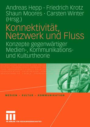 Konnektivität, Netzwerk und Fluss von Hepp,  Andreas, Krotz,  Friedrich, Moores,  Shaun, Winter,  Carsten