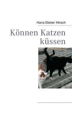 Können Katzen küssen von Hirsch,  Hans-Dieter