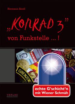 """""""KONRAD 3"""" von Funkstelle … ! von Peischl,  Bettina, Szodl,  Hermann"""