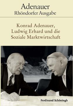 Konrad Adenauer, Ludwig Erhard und die Soziale Marktwirtschaft von Geppert,  Dominik, Schwarz,  Hans-Peter