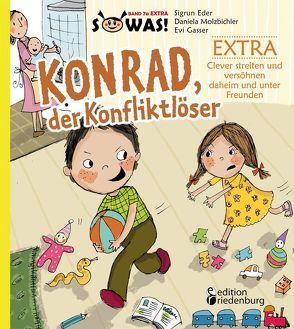 Konrad, der Konfliktlöser EXTRA – Clever streiten und versöhnen daheim und unter Freunden von Eder,  Sigrun, Gasser,  Evi, Molzbichler,  Daniela