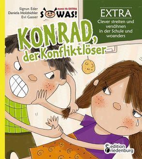 Konrad, der Konfliktlöser EXTRA – Clever streiten und versöhnen in der Schule und woanders von Eder, Sigrun, Gasser, Evi, Molzbichler, Daniela