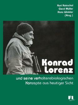 Konrad Lorenz und seine verhaltensbiologischen Konzepte aus heutiger Sicht von Kotrschal,  Kurt, Müller,  Gerd, Winkler,  Hans