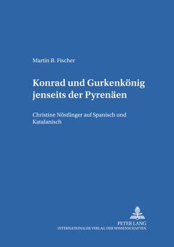 «Konrad» und «Gurkenkönig» jenseits der Pyrenäen von Fischer,  Martin Bodo