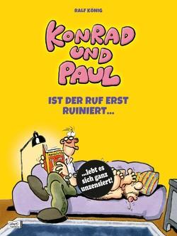 Konrad und Paul – Ist der Ruf erst ruiniert … von König,  Ralf