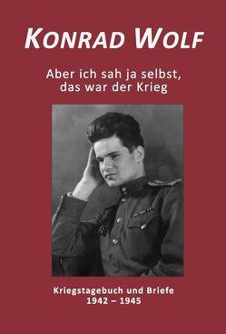 Konrad Wolf – Aber ich sah ja selbst, das war der Krieg von Wagner,  Paul Werner, Wolf,  Konrad