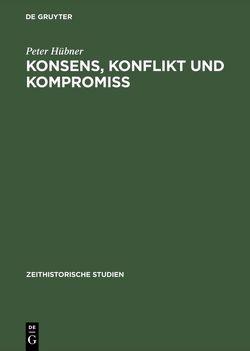 Konsens, Konflikt und Kompromiss von Hübner,  Peter