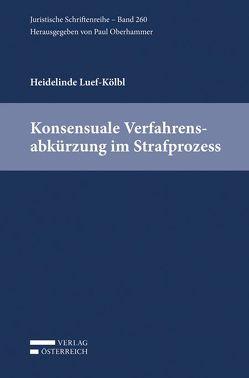 Konsensuale Verfahrensabkürzung im Strafprozess von Luef-Kölbl,  Heidelinde
