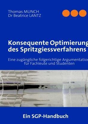 Konsequente Optimierung des Spritzgiessverfahrens von LANTZ,  Beatrice, Münch,  Thomas
