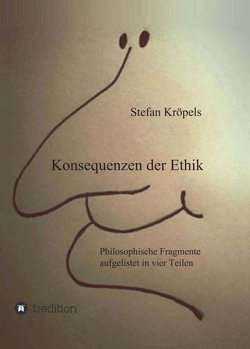 Konsequenzen der Ethik von Kröpels,  Stefan, Kröpels,  Tommy