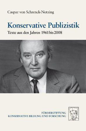 Konservative Publizistik von Neuhaus,  Patrick, Schrenck-Notzing,  Caspar von, Weissmann,  Karlheinz