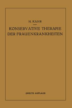 Konservative Therapie der Frauenkrankheiten von Kahr,  Heinrich