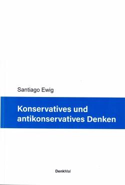 Konservatives und antikonservatives Denken von Ewig,  Santiago