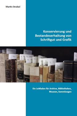 Konservierung und Bestandeserhaltung von Schriftgut und Grafik von Strebel,  Martin