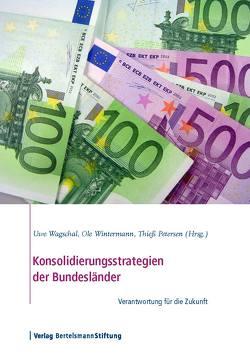 Konsolidierungsstrategien der Bundesländer von Petersen,  Thieß, Wagschal,  Uwe, Wintermann,  Ole
