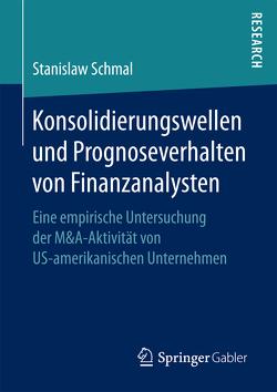 Konsolidierungswellen und Prognoseverhalten von Finanzanalysten von Schmal,  Stanislaw
