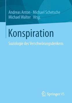 Konspiration von Anton,  Andreas, Schetsche,  Michael, Walter,  Michael K