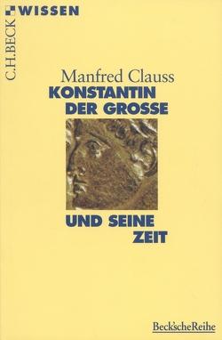Konstantin der Grosse und seine Zeit von Clauss,  Manfred