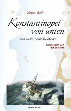 Konstantinopel von unten und andere Schrecklichkeiten von Rath,  Jürgen