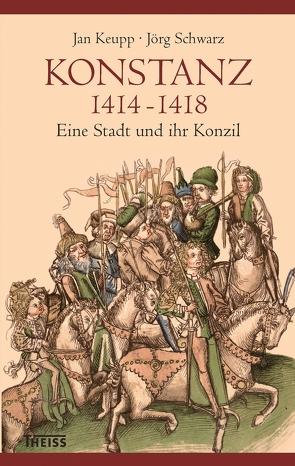 Konstanz 1414-1418 von Keupp,  Jan, Schwarz,  Jörg