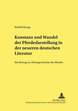 Konstanz und Wandel der Pferdedarstellung in der neueren deutschen Literatur von Kropp,  Ruthild