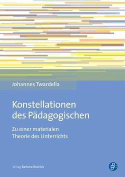 Konstellationen des Pädagogischen von Twardella,  Johannes